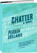CHATTER, a novel by Perrin Ireland
